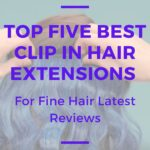 Top Five Best Clip In Hair Extensions For Fine Hair Latest Reviews