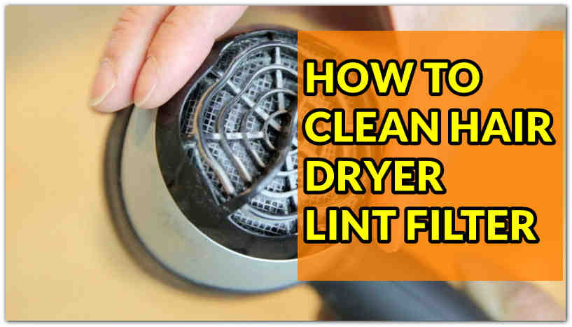How to clean hair dryer lint filter