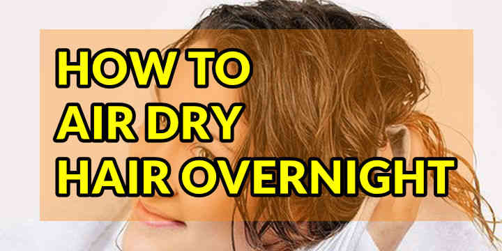 How to Air Dry Hair Overnight