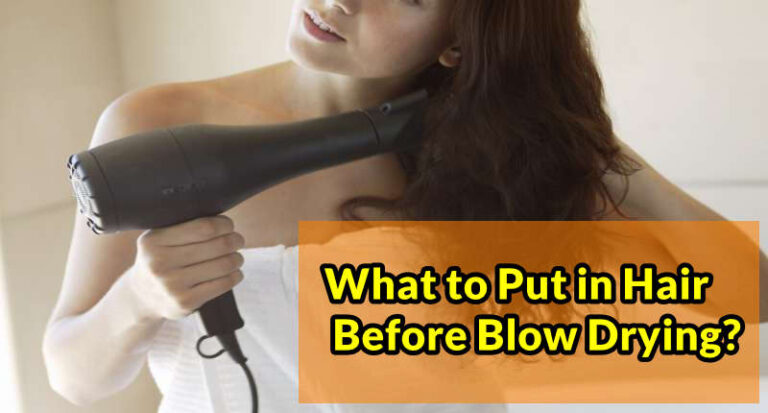 What to Put in Hair Before Blow Drying