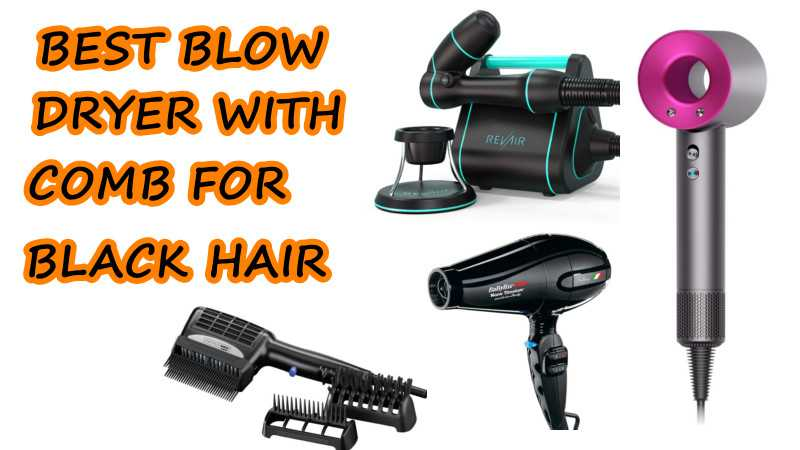Best Blow Dryer With Comb For Black Hair