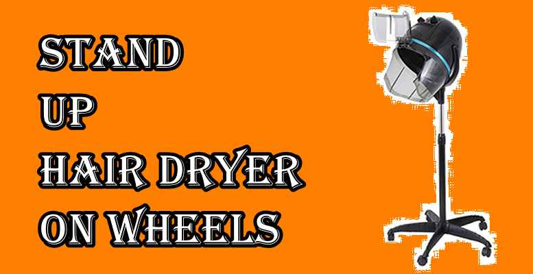 stand up hair dryer on wheels